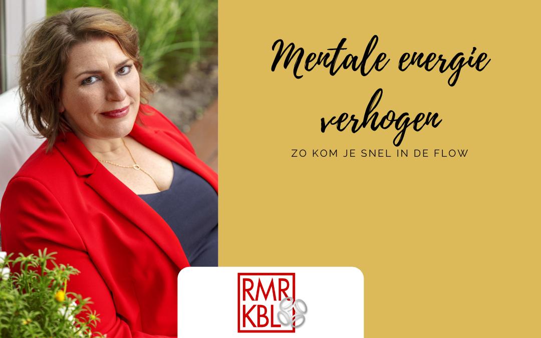 Kom weer snel in de flow door je mentale energie te verhogen | RMRKBL