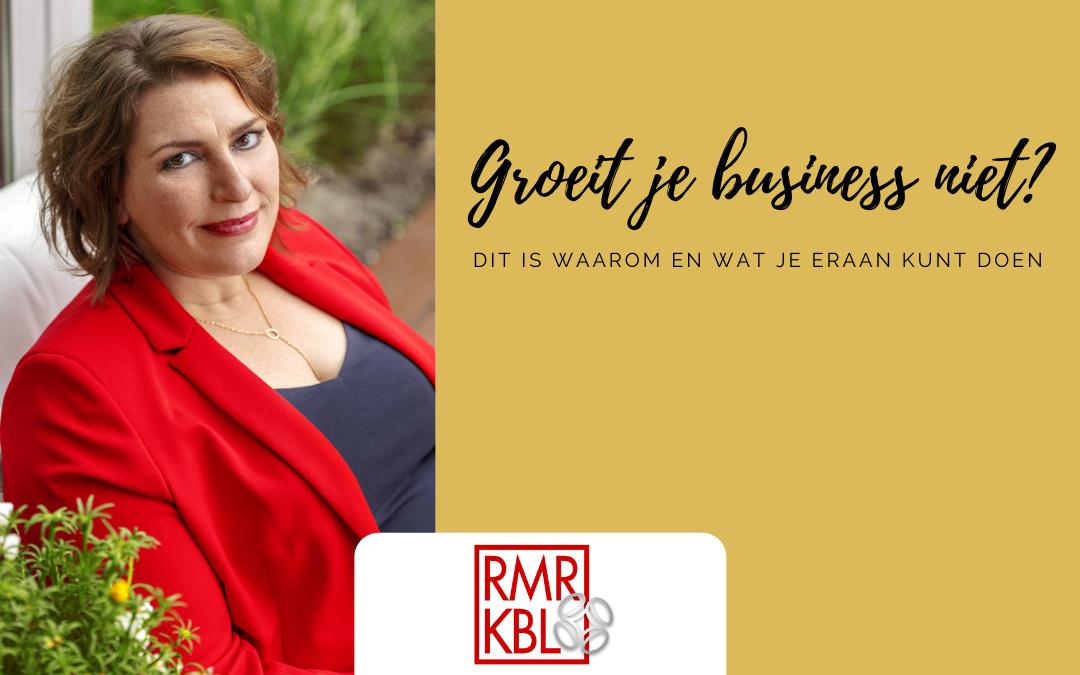 Daarom groeit je business niet! En dit kun je eraan doen | RMRKBL